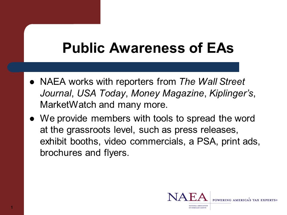 Public Awareness of EAs NAEA works with reporters from The Wall Street Journal, USA Today, Money Magazine, Kiplinger's, MarketWatch and many more.