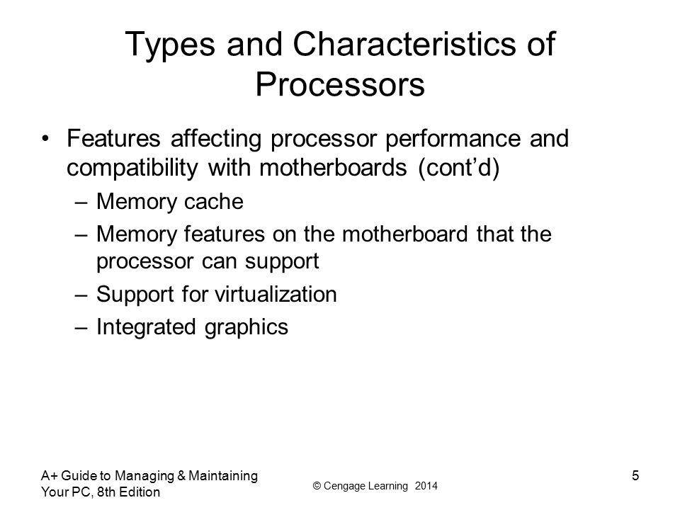 © Cengage Learning 2014 Types and Characteristics of Processors Features affecting processor performance and compatibility with motherboards (cont'd)