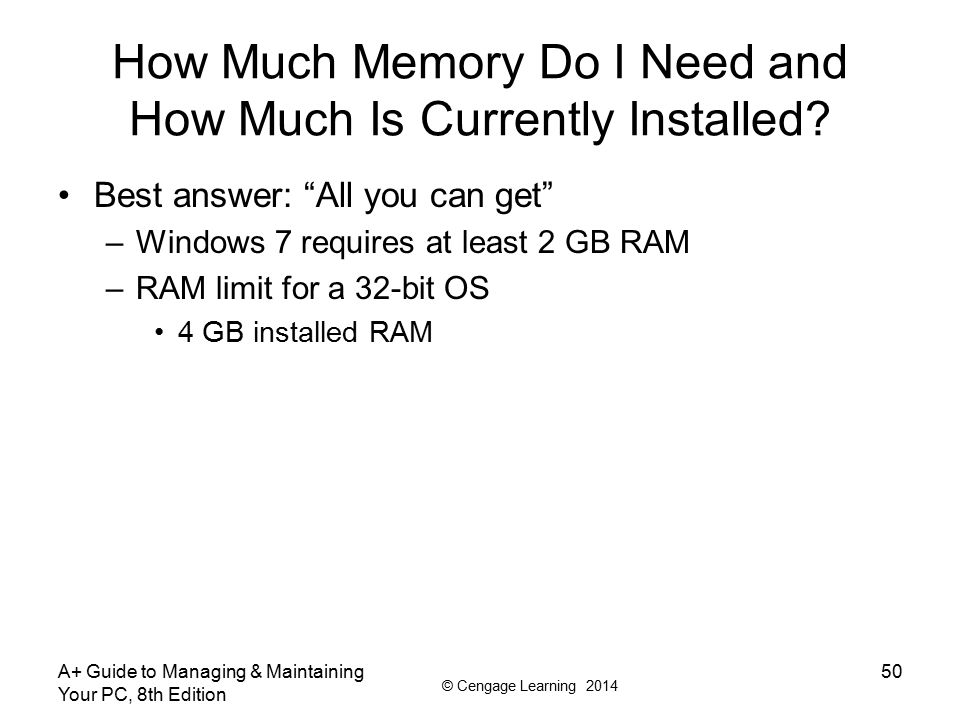 © Cengage Learning 2014 A+ Guide to Managing & Maintaining Your PC, 8th Edition 50 How Much Memory Do I Need and How Much Is Currently Installed? Best