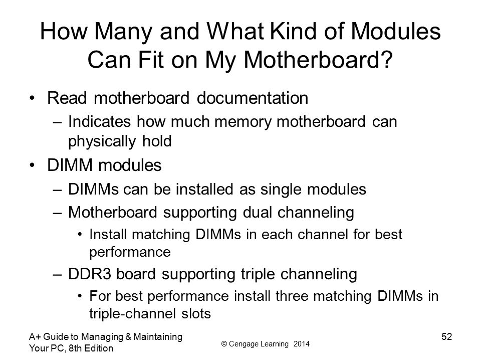 © Cengage Learning 2014 A+ Guide to Managing & Maintaining Your PC, 8th Edition 53 How Many and What Kind of Modules Can Fit on My Motherboard.