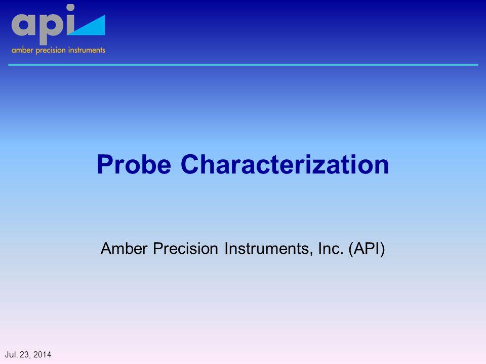 Probe Characterization Amber Precision Instruments, Inc. (API) Jul. 23, 2014