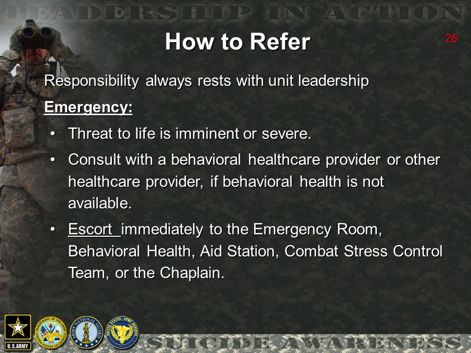 26 How to Refer Responsibility always rests with unit leadership Emergency: Threat to life is imminent or severe.Threat to life is imminent or severe.