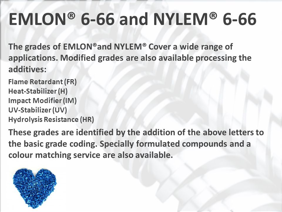 The grades of EMLON®and NYLEM® Cover a wide range of applications.
