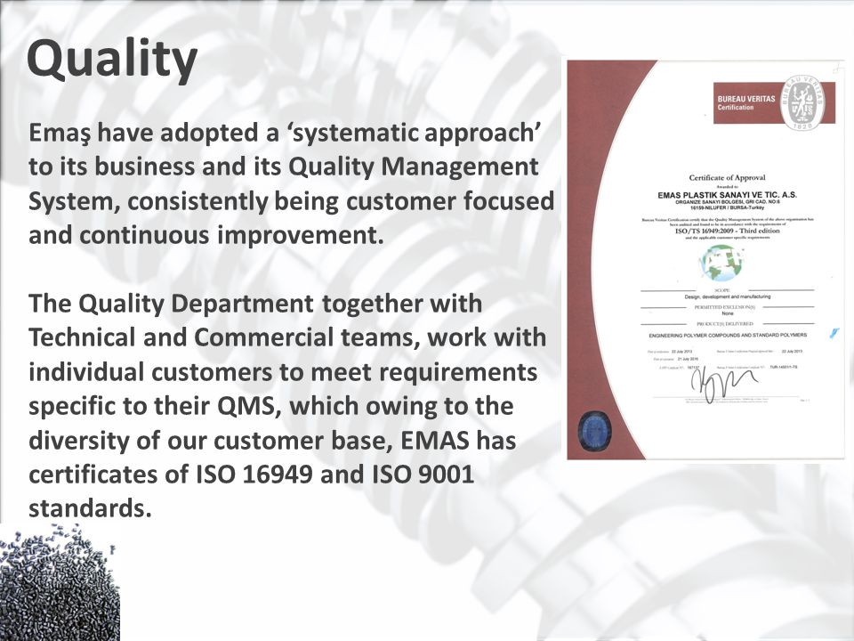 Quality Emaş have adopted a 'systematic approach' to its business and its Quality Management System, consistently being customer focused and continuous improvement.