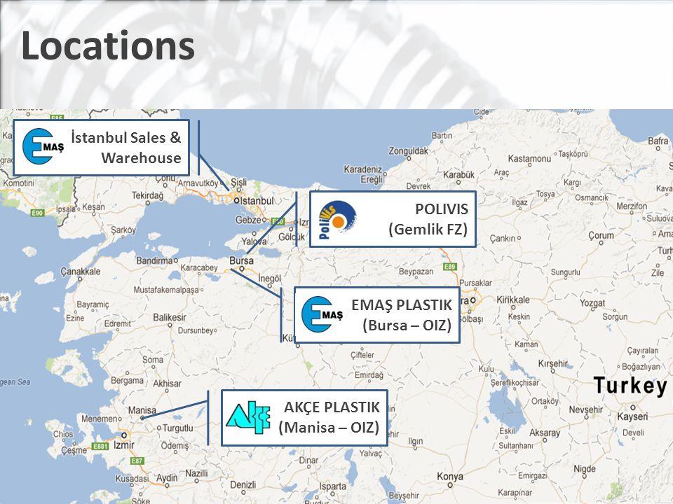 Locations EMAŞ PLASTIK (Bursa – OIZ) AKÇE PLASTIK (Manisa – OIZ) İstanbul Sales & Warehouse POLIVIS (Gemlik FZ)