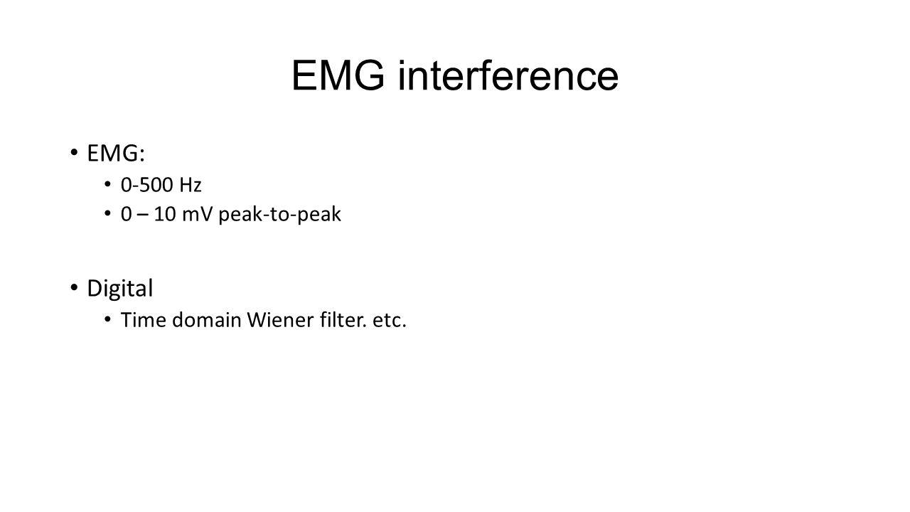 EMG interference EMG: 0-500 Hz 0 – 10 mV peak-to-peak Digital Time domain Wiener filter. etc.
