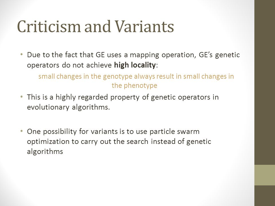Criticism and Variants Due to the fact that GE uses a mapping operation, GE's genetic operators do not achieve high locality: small changes in the gen