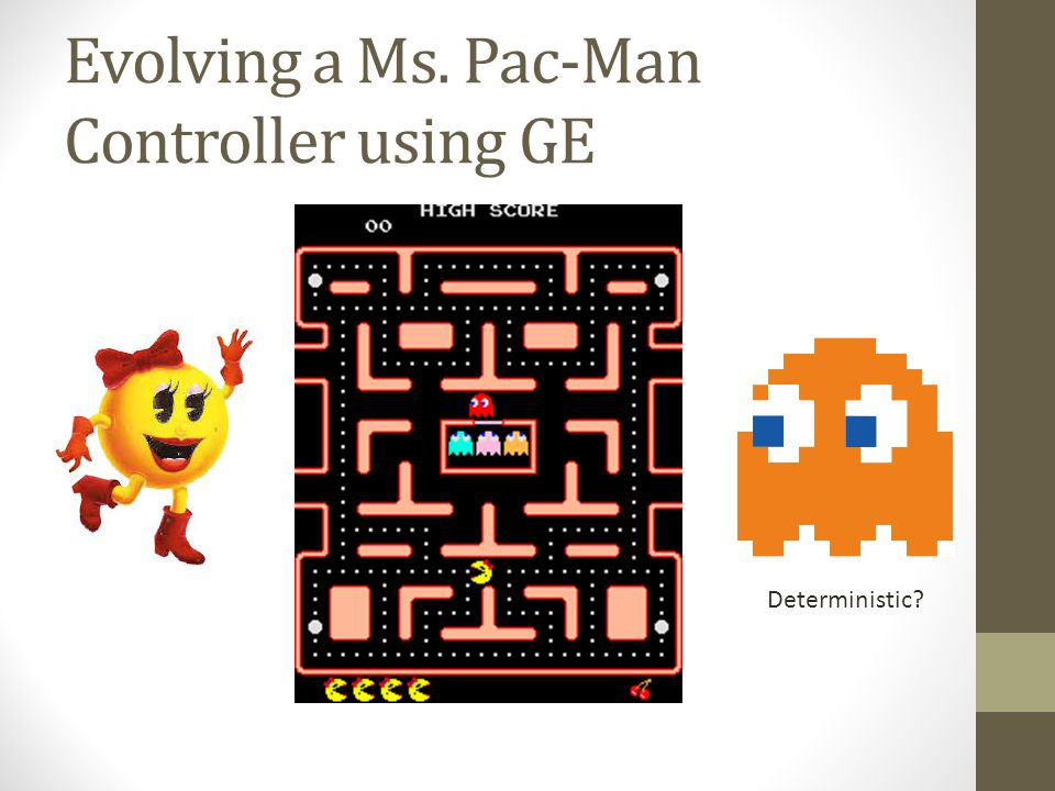 Evolving a Ms. Pac-Man Controller using GE Deterministic?
