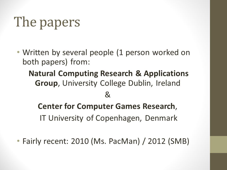 The papers Written by several people (1 person worked on both papers) from: Natural Computing Research & Applications Group, University College Dublin