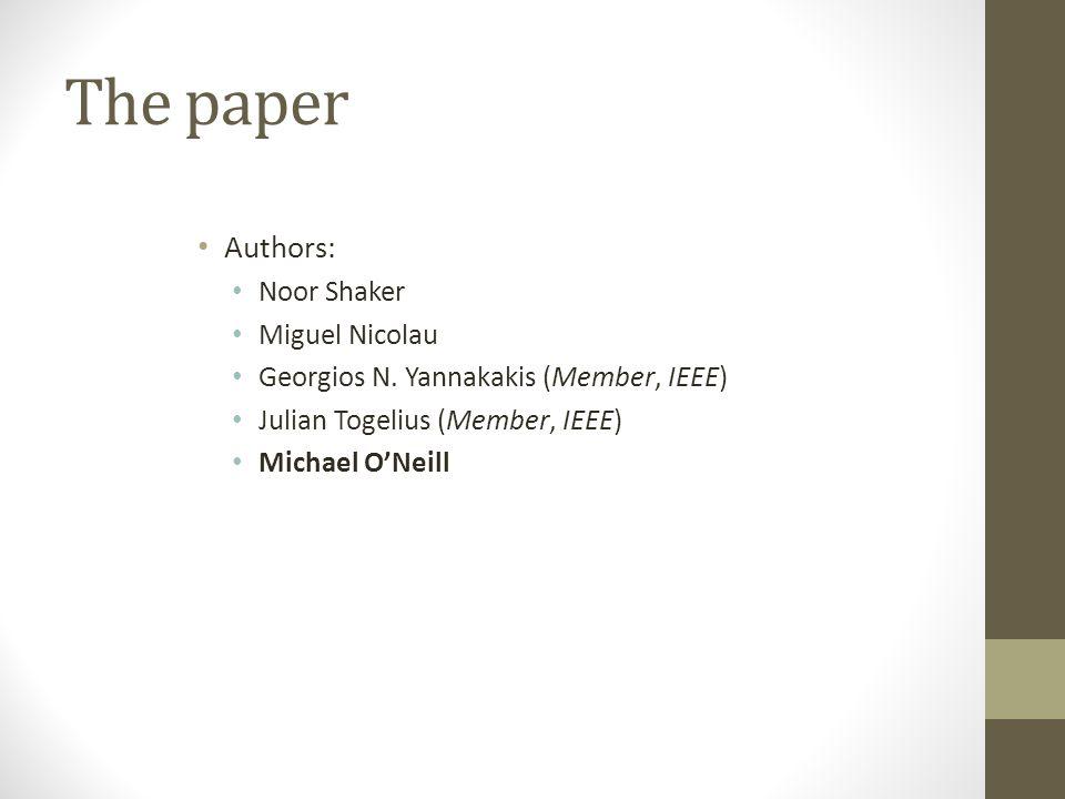 The paper Authors: Noor Shaker Miguel Nicolau Georgios N. Yannakakis (Member, IEEE) Julian Togelius (Member, IEEE) Michael O'Neill