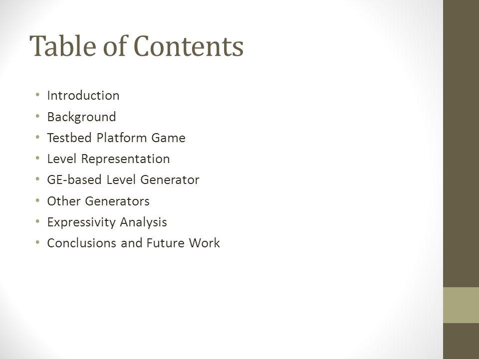 Table of Contents Introduction Background Testbed Platform Game Level Representation GE-based Level Generator Other Generators Expressivity Analysis C
