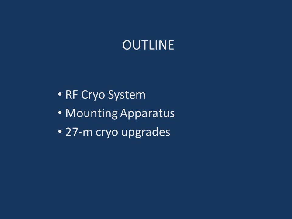 OUTLINE RF Cryo System Mounting Apparatus 27-m cryo upgrades