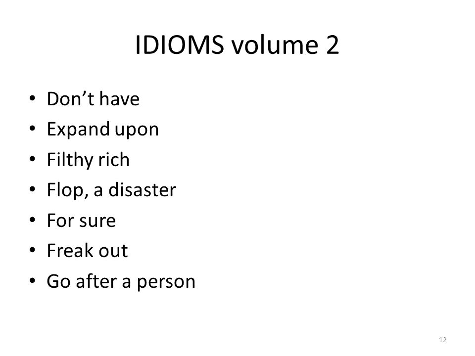 IDIOMS volume 2 Don't have Expand upon Filthy rich Flop, a disaster For sure Freak out Go after a person 12