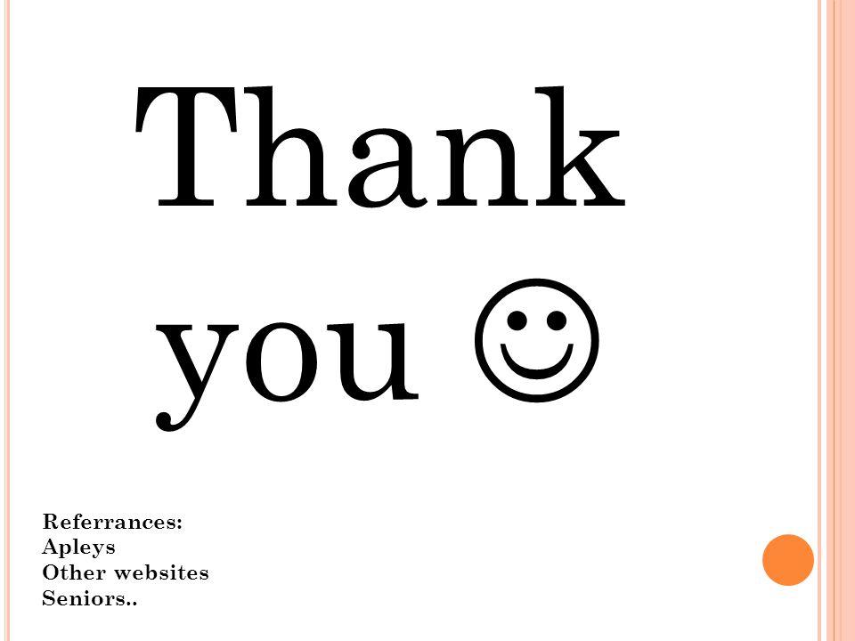 Thank you Referrances: Apleys Other websites Seniors..
