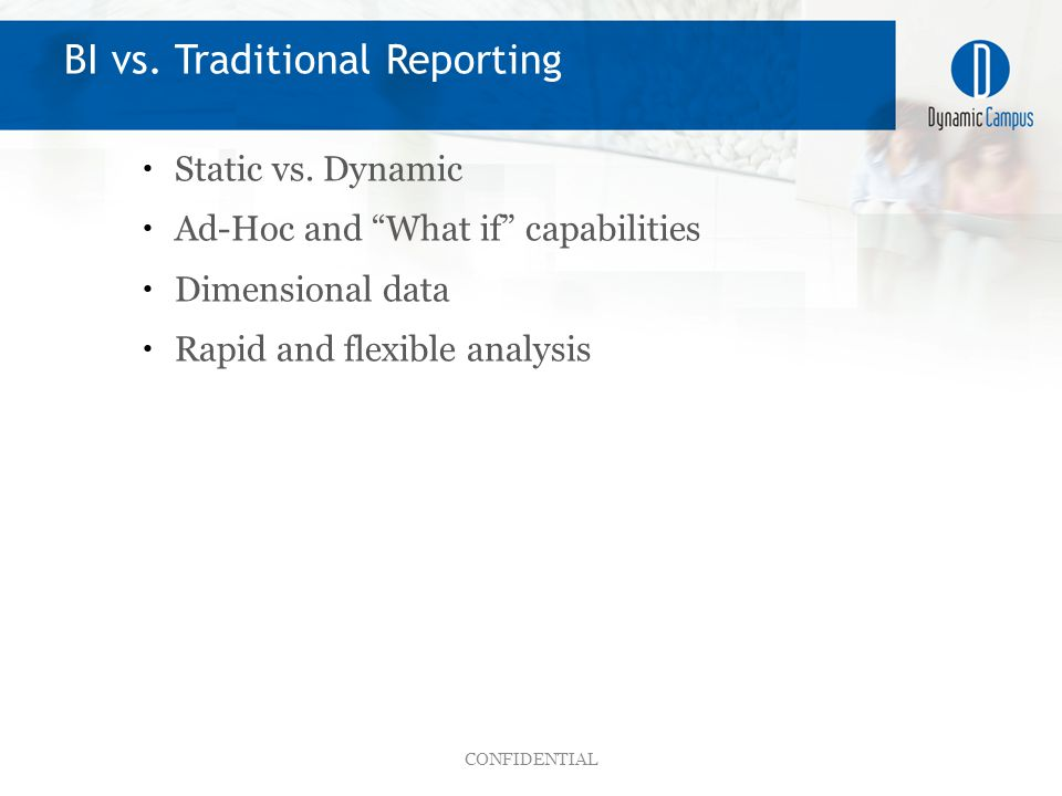 BI vs. Traditional Reporting CONFIDENTIAL  Static vs.