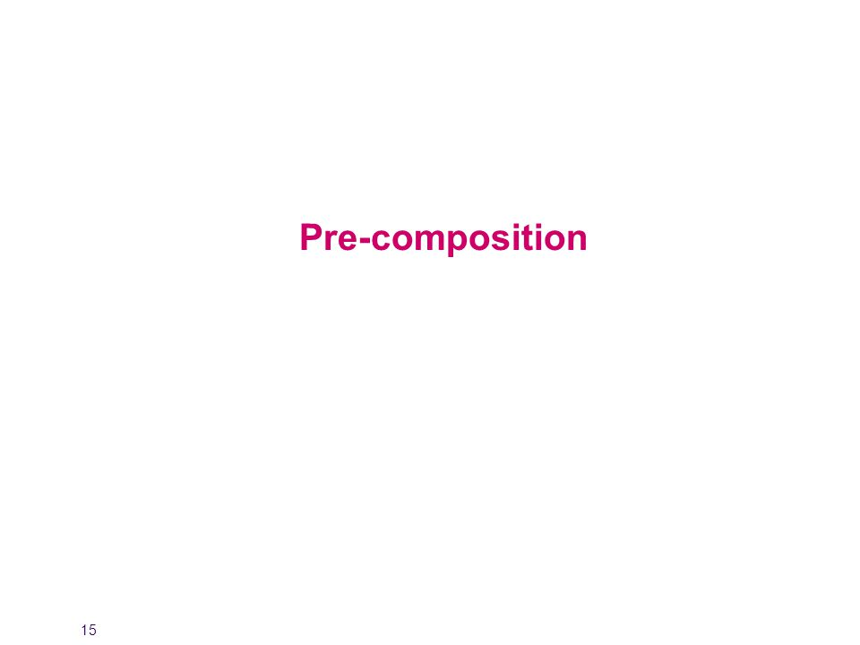 15 Pre-composition