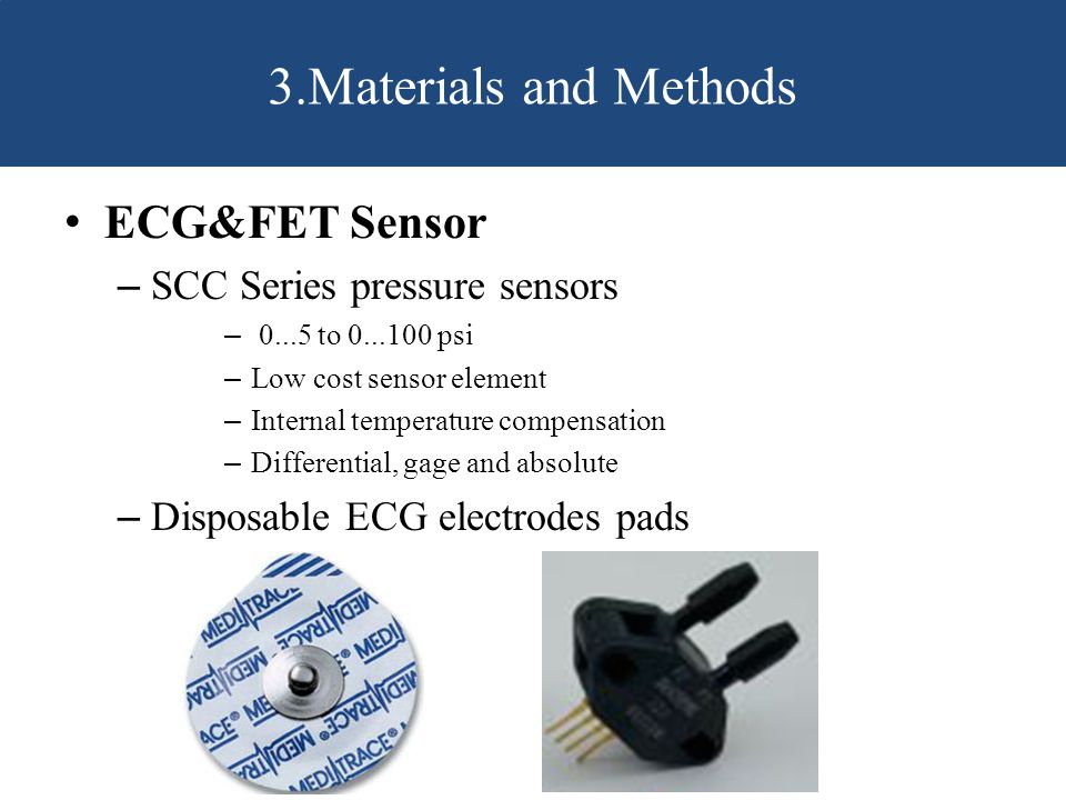ECG&FET Sensor – SCC Series pressure sensors – 0...5 to 0...100 psi – Low cost sensor element – Internal temperature compensation – Differential, gage and absolute – Disposable ECG electrodes pads 3.Materials and Methods