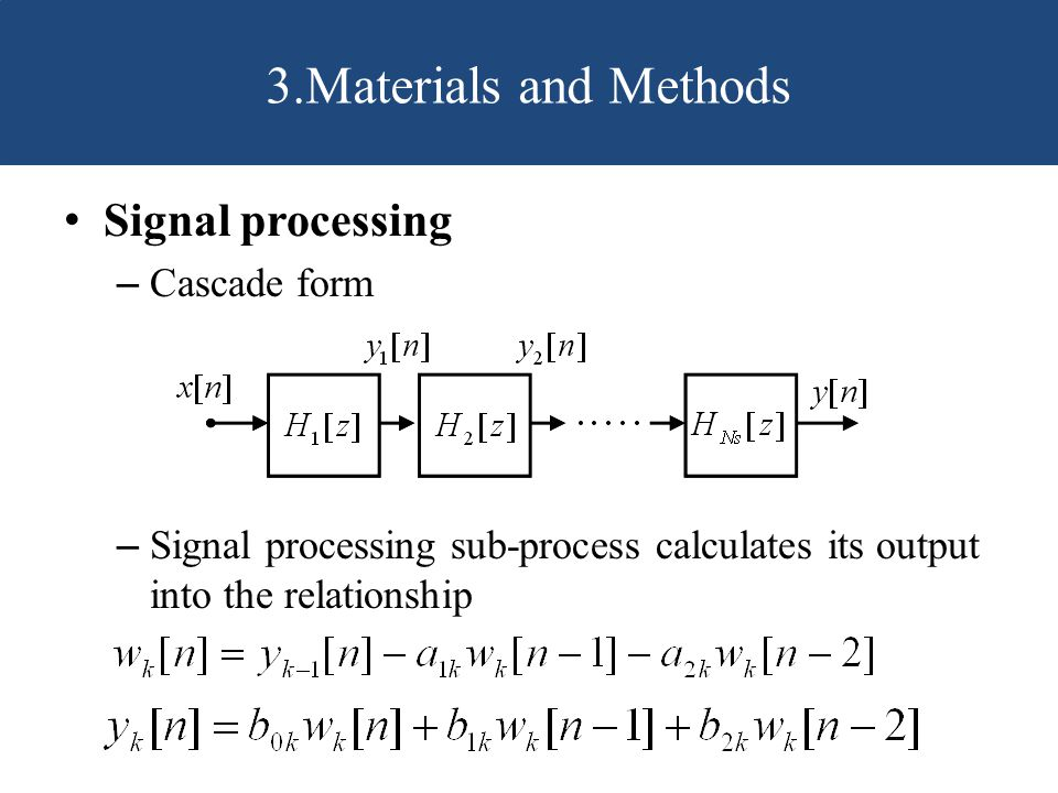 Signal processing – Cascade form – Signal processing sub-process calculates its output into the relationship 3.Materials and Methods