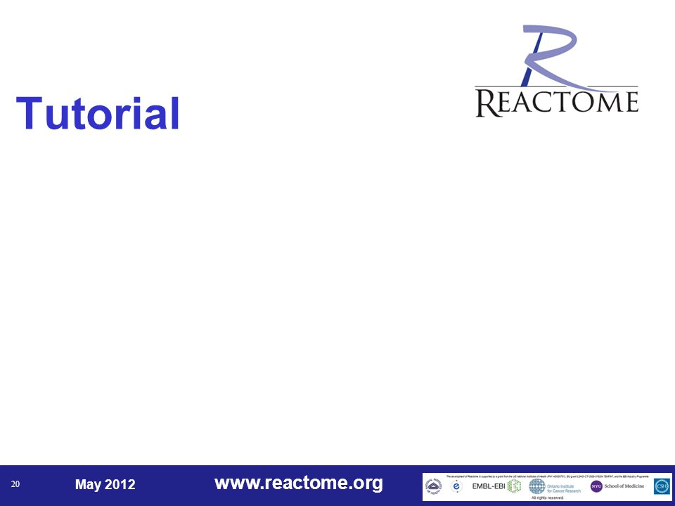 www.reactome.org May 2012 20 Tutorial