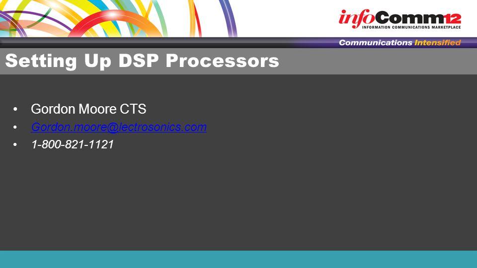 Setting Up DSP Processors Gordon Moore CTS Gordon.moore@lectrosonics.com 1-800-821-1121