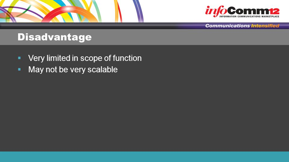 Disadvantage  Very limited in scope of function  May not be very scalable