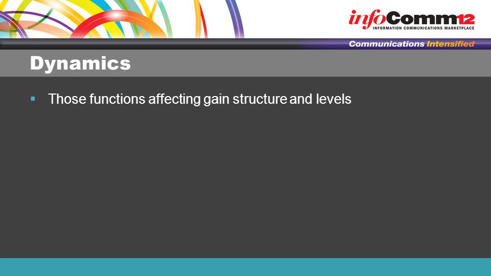 Dynamics  Those functions affecting gain structure and levels