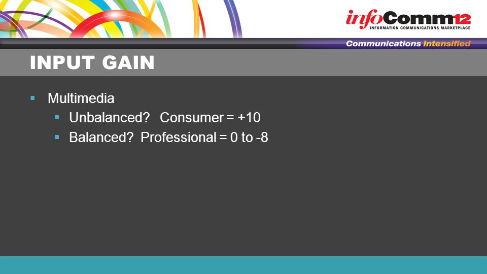 INPUT GAIN  Multimedia  Unbalanced Consumer = +10  Balanced Professional = 0 to -8