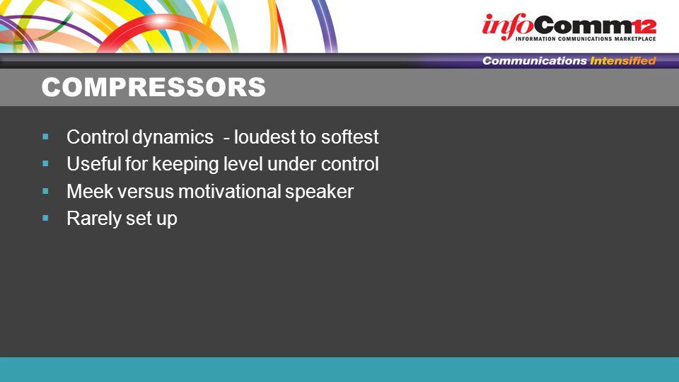 COMPRESSORS  Control dynamics - loudest to softest  Useful for keeping level under control  Meek versus motivational speaker  Rarely set up