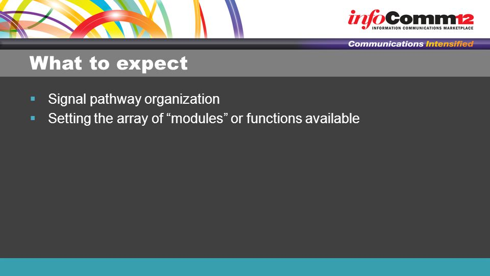 What to expect  Signal pathway organization  Setting the array of modules or functions available