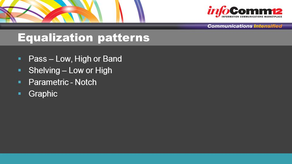 Equalization patterns  Pass – Low, High or Band  Shelving – Low or High  Parametric - Notch  Graphic