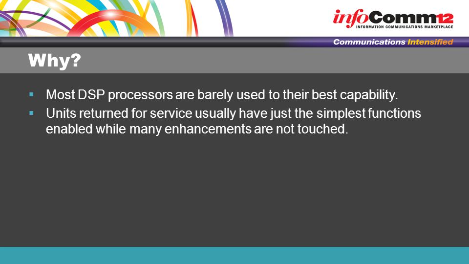 Why.  Most DSP processors are barely used to their best capability.