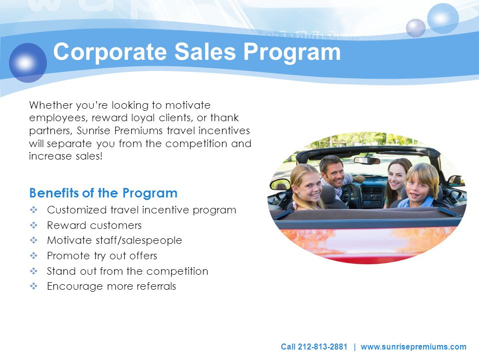 Corporate Sales Program Whether you're looking to motivate employees, reward loyal clients, or thank partners, Sunrise Premiums travel incentives will separate you from the competition and increase sales.