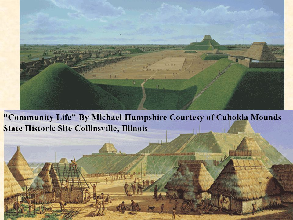 Community Life By Michael Hampshire Courtesy of Cahokia Mounds State Historic Site Collinsville, Illinois