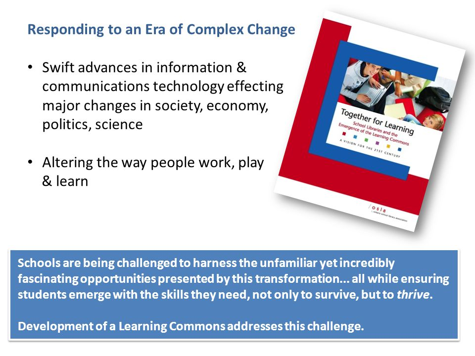 Responding to an Era of Complex Change Swift advances in information & communications technology effecting major changes in society, economy, politics