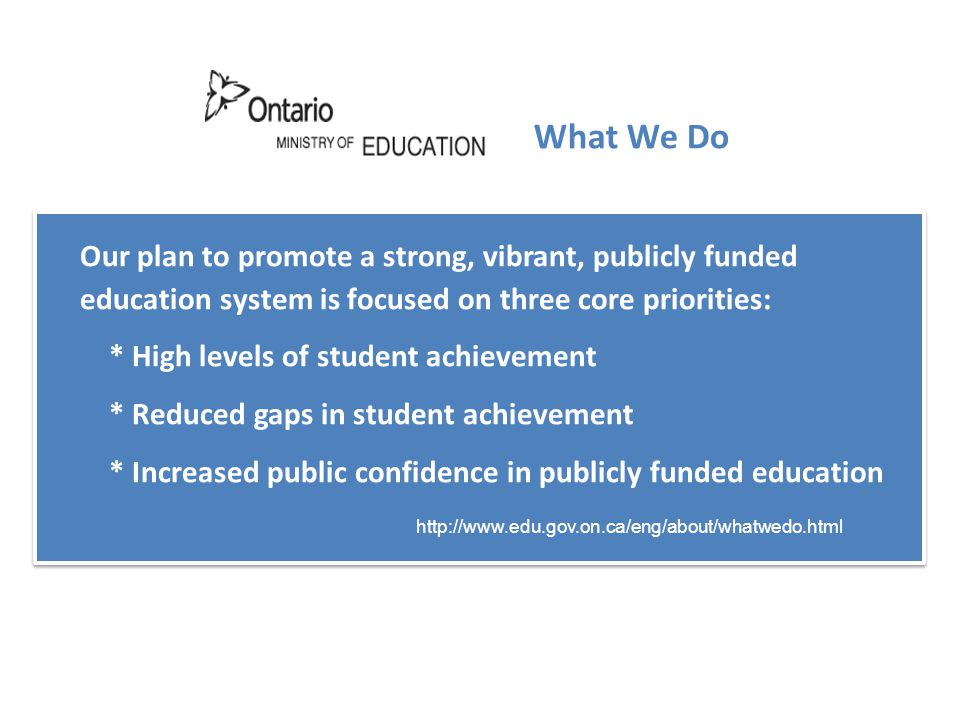 Our plan to promote a strong, vibrant, publicly funded education system is focused on three core priorities: * High levels of student achievement * Re