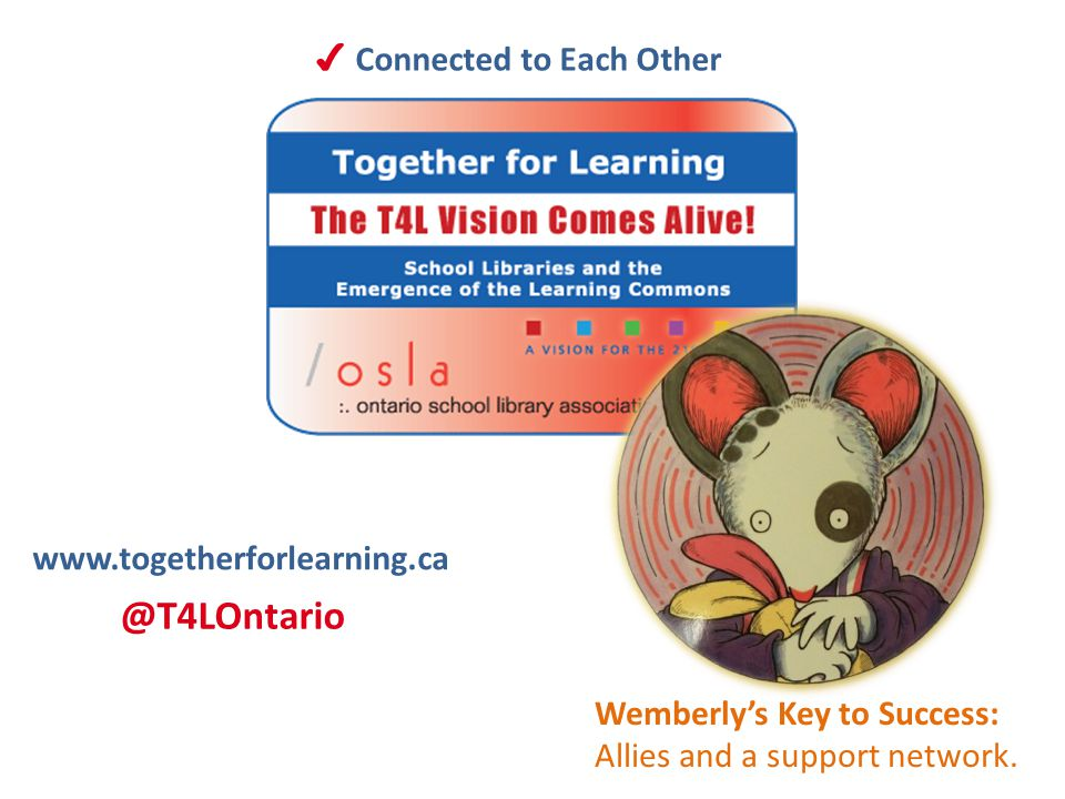✔ Connected to Each Other Wemberly's Key to Success: Allies and a support network.