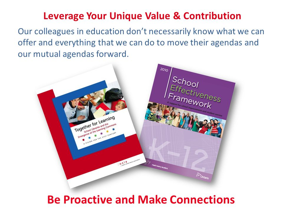 Leverage Your Unique Value & Contribution Our colleagues in education don't necessarily know what we can offer and everything that we can do to move t