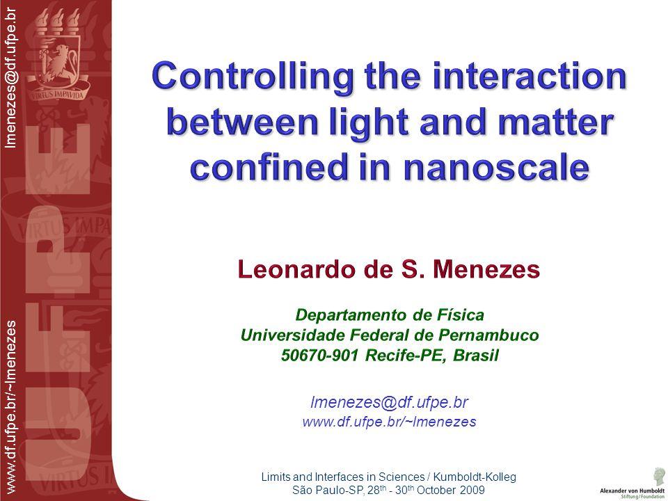 www.df.ufpe.br/~lmenezes lmenezes@df.ufpe.br lmenezes@df.ufpe.br www.df.ufpe.br/~lmenezes Limits and Interfaces in Sciences / Kumboldt-Kolleg São Paul