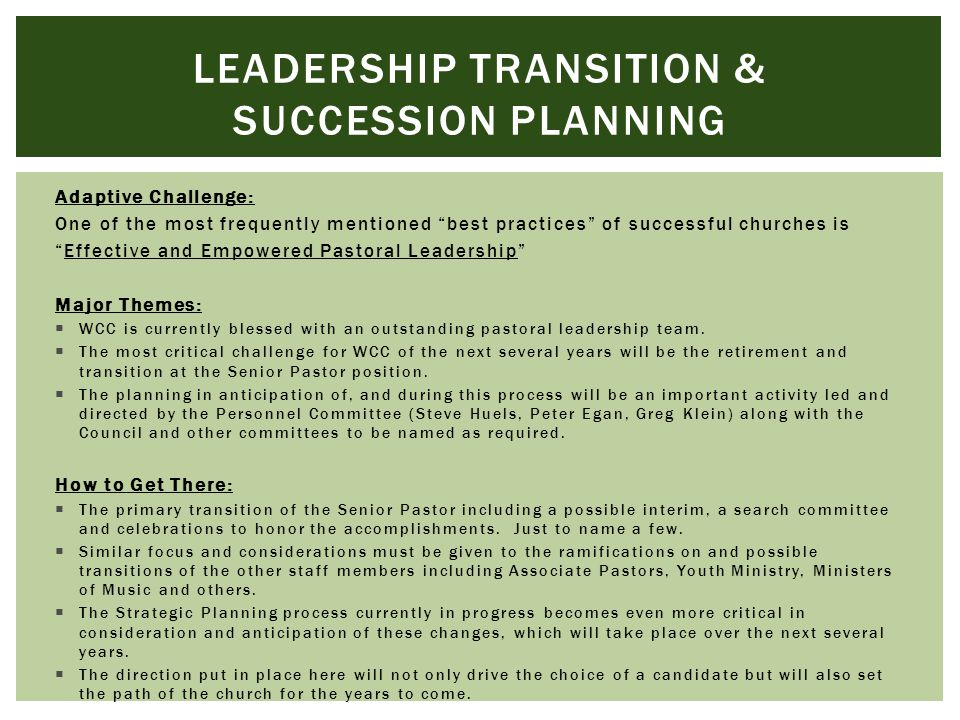 Adaptive Challenge: One of the most frequently mentioned best practices of successful churches is Effective and Empowered Pastoral Leadership Major Themes:  WCC is currently blessed with an outstanding pastoral leadership team.