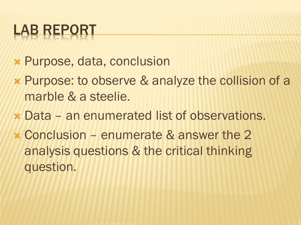  Purpose, data, conclusion  Purpose: to observe & analyze the collision of a marble & a steelie.