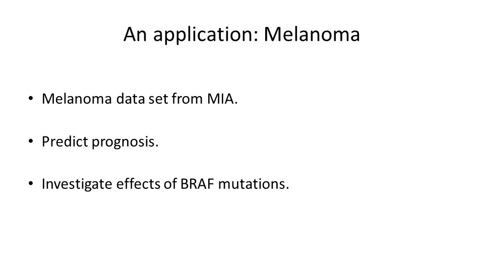 An application: Melanoma Melanoma data set from MIA.