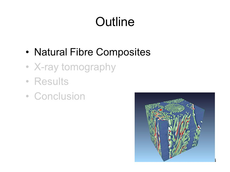 Outline 4 Natural Fibre Composites X-ray tomography Results Conclusion