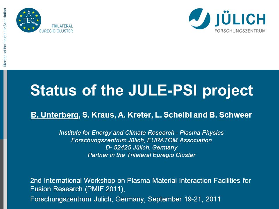 Institute of Energy and Climate Research – Plasma Physics | Association EURATOM – FZJSeptember 19, 2011No 2 New PWI research programme at FZJ: Plasma wall interactions in nuclear environment  Complementary to ongoing PWI research on toroidal confinement devices  An integrated concept to test neutron irradiated and toxic plasma facing materials (PFMs) under high heat loads and plasma exposure in Jülich  Thermo-mechanical properties of PFMs (fatigue, shock resistance)  PWI processes (Erosion, fuel retention and dust formation)