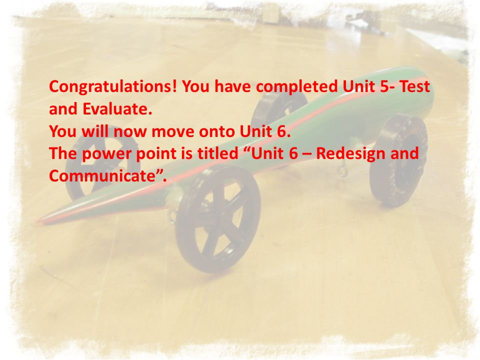 Congratulations. You have completed Unit 5- Test and Evaluate.