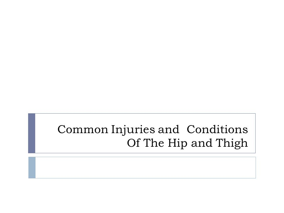 Common Injuries and Conditions Of The Hip and Thigh