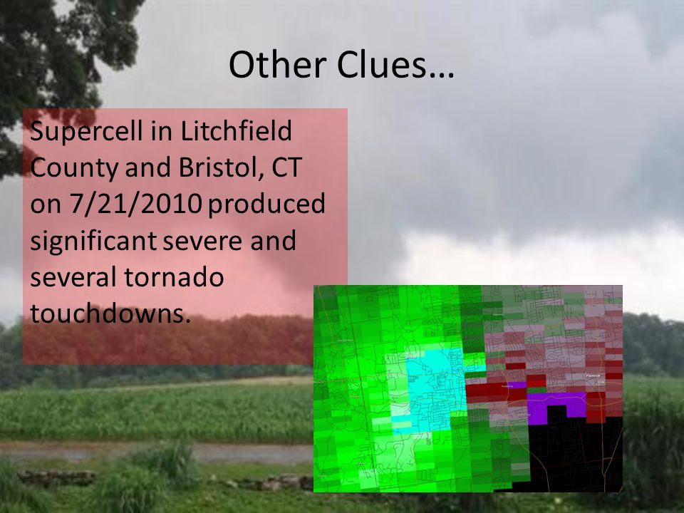 Other Clues… Supercell in Litchfield County and Bristol, CT on 7/21/2010 produced significant severe and several tornado touchdowns.