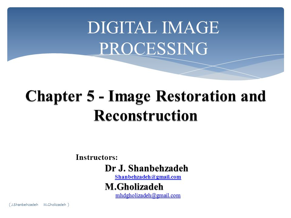 DIGITAL IMAGE PROCESSING Instructors: Dr J.