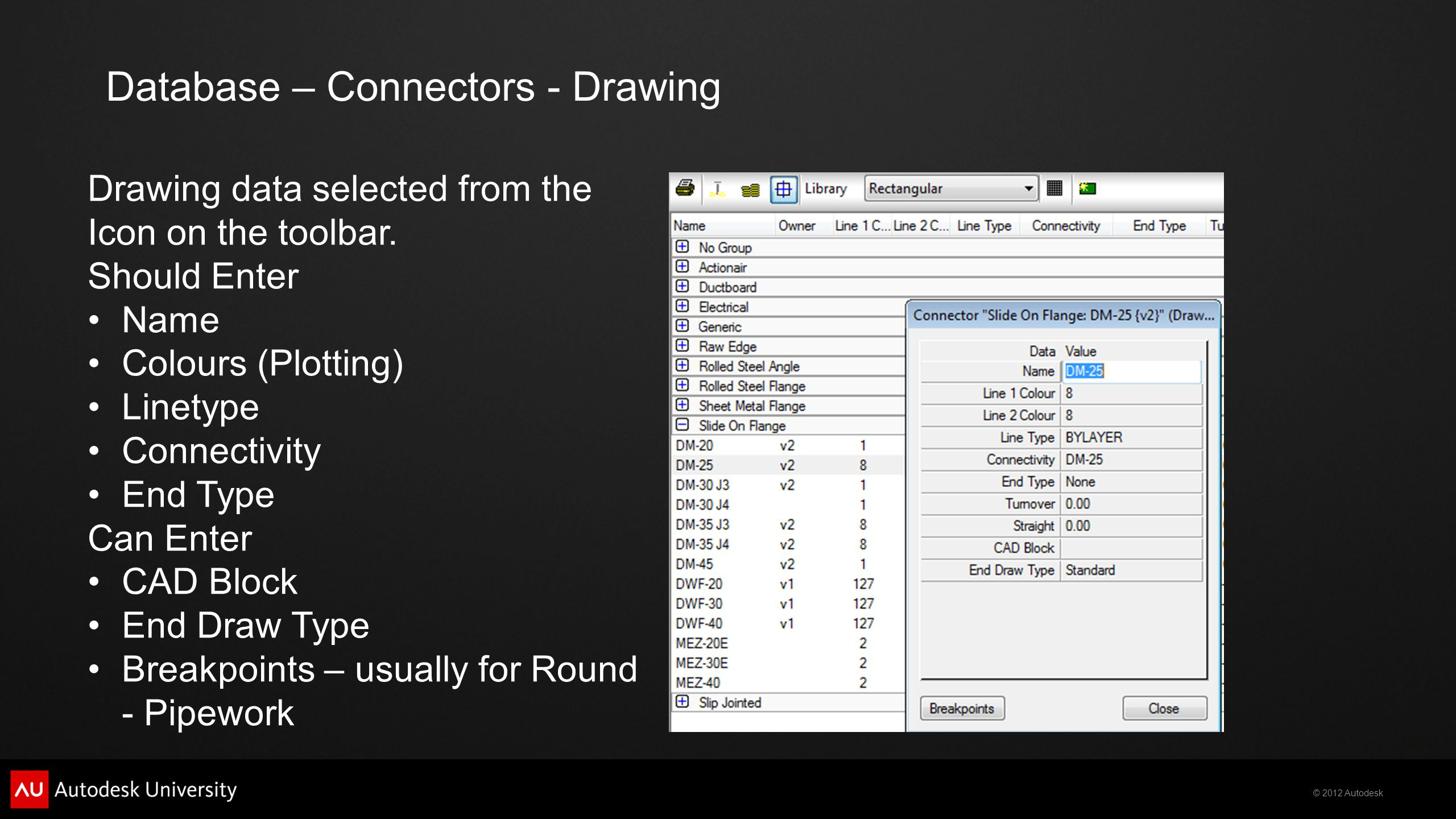 © 2012 Autodesk Database – Connectors - Drawing Drawing data selected from the Icon on the toolbar.