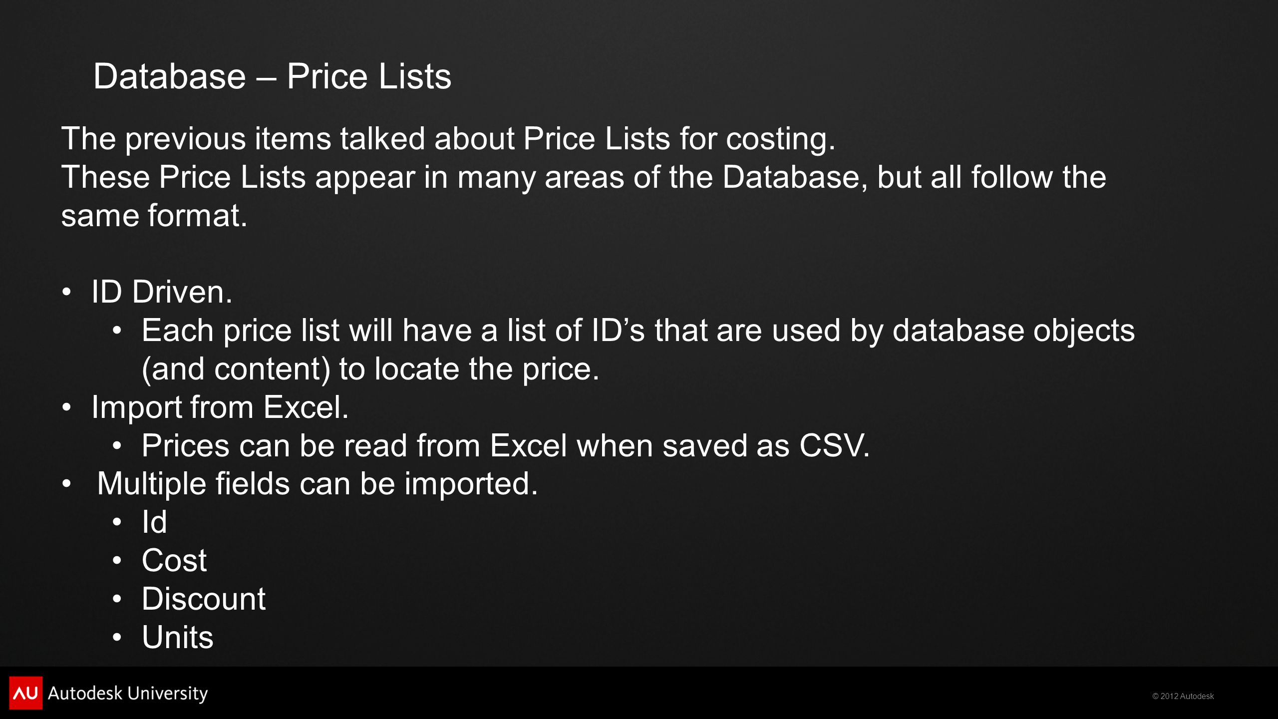 © 2012 Autodesk Database – Price Lists The previous items talked about Price Lists for costing.