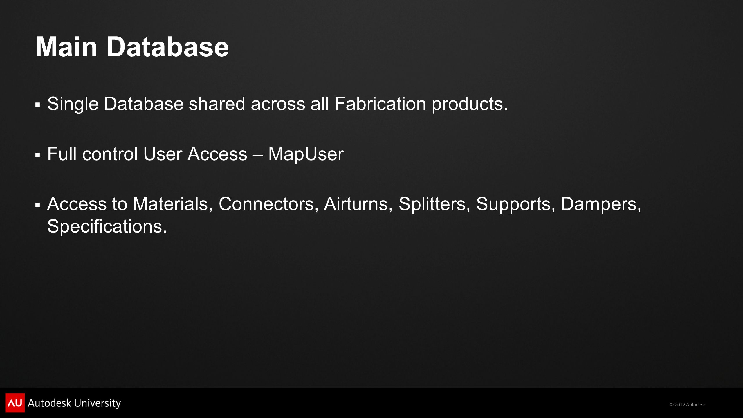 © 2012 Autodesk Main Database  Single Database shared across all Fabrication products.